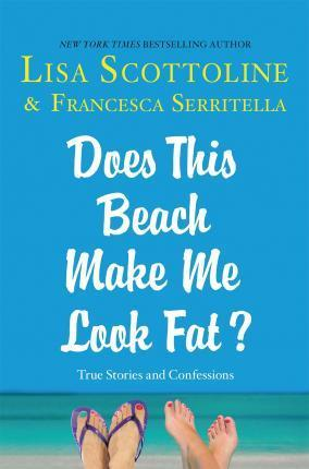 Does This Beach Make Me Look Fat?  True Stories and Confessions