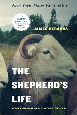 The Shepherd's Life : Modern Dispatches from an Ancient Landscape