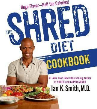 The Shred Diet Cookbook : Huge Flavors - Half the Calories