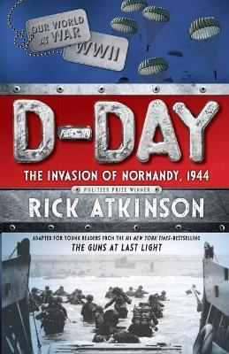 D-Day  The Invasion of Normandy, 1944 [the Young Readers Adaptation]