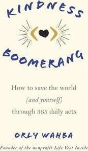 Kindness Boomerang  How to Save the World (and Yourself) Through 365 Daily Acts