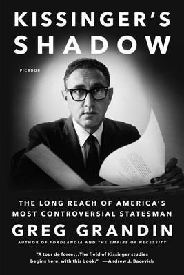 Kissinger'S Shadow  The Long Reach of America's Most Controversial Statesman