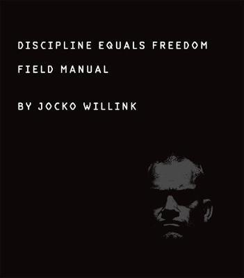 Discipline Equals Freedom : Field Manual
