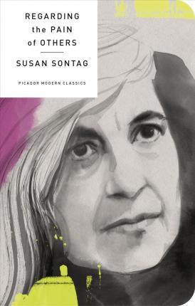 Regarding Pain Of Others >> Regarding The Pain Of Others Susan Sontag 9781250160683