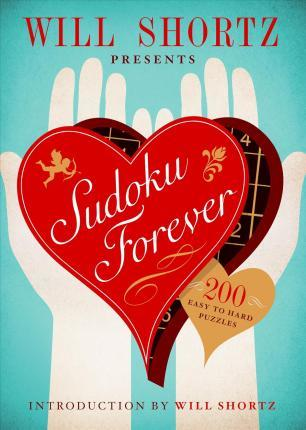 Will Shortz Presents Sudoku Forever 200 Easy to Hard Puzzles  Easy to Hard Sudoku Volume 2