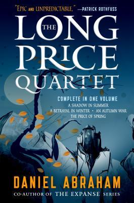 The Long Price Quartet : The Complete Quartet (a Shadow in Summer, a Betrayal in Winter, an Autumn War, the Price of Spring)