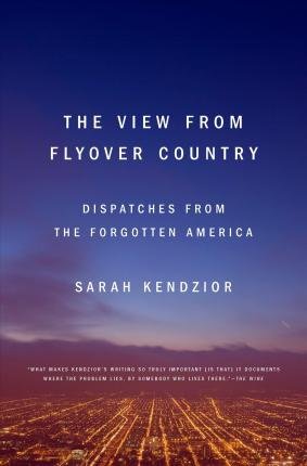 The View from Flyover Country : Dispatches from the Forgotten America