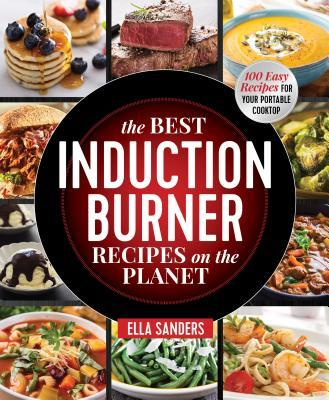 Thebridgelondon-ils.co.uk The Best Induction Burner Recipes on the Planet : 100 Easy Recipes for Your Portable Cooktop Image