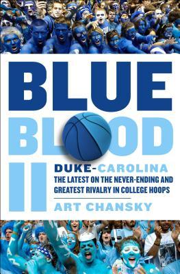 Blue Blood II  Duke-Carolina The Latest on the Never-Ending and Greatest Rivalry in College Hoops