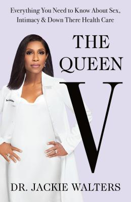 The Queen V  Everything You Need to Know about Sex, Intimacy, and Down There Health Care