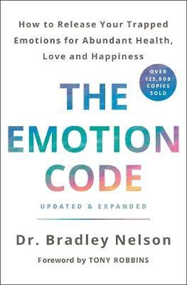 The Emotion Code  How to Release Your Trapped Emotions for Abundant Health, Love, and Happiness (Updated and Expanded Edition)