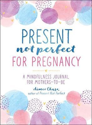 Present, Not Perfect for Pregnancy