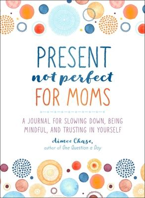 Present, Not Perfect for Moms
