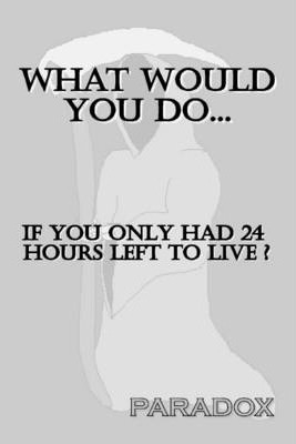 What Would You Do... If You Only Had 24 Hours Left to Live?