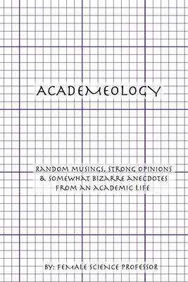 Academeology: Random Musings, Strong Opinions & Somewhat Bizarre Anecdotes from an Academic Life