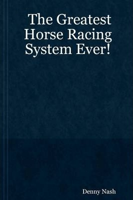 The Greatest Horse Racing System Ever!