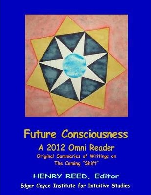 Future Consciousness: A 2012 Omni Reader: Origial Summaries of Writtings on The Coming Shift