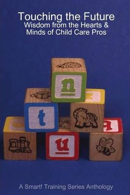 Touching the Future: Wisdom from the Hearts & Minds of Child Care Pros