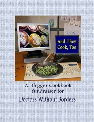 And They Cook, Too: A Blogger Cookbook Fundraiser for Doctors Without Borders