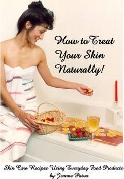 How to Treat Your Skin Naturally!: Skin Care Recipes Using Everyday Food Products
