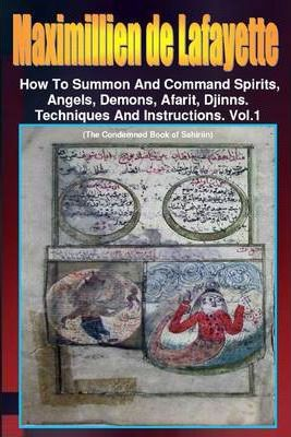 Maximillien De Lafayette: How to Summon and Command Spirits Angel Demons Afrit Djinns: Techniques and Instructions: Volume 1