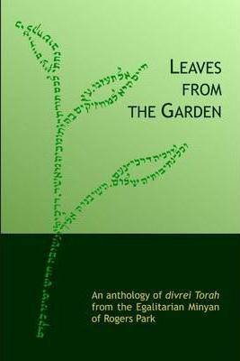 Leaves from the Garden: An Anthology of Divrei Torah from the Egalitarian Minyan of Rogers Park