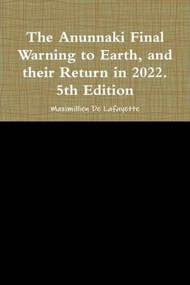 The Anunnaki Final Warning to Earth, and Their Return In 2022.: 5th Edition