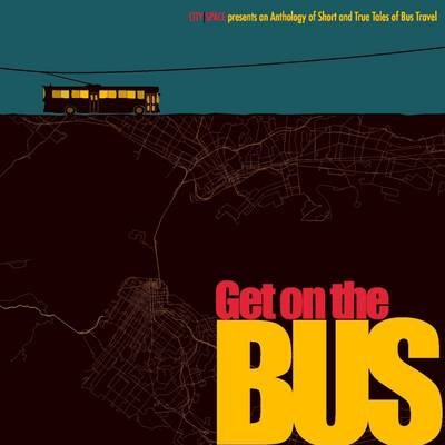 Get On the Bus: An Anthology of Short And True Tales Of Bus Travel