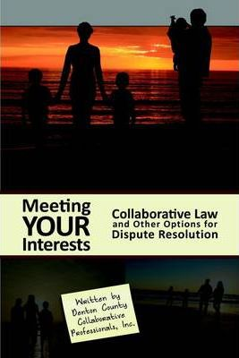Meeting Your Interests: Collaborative Law And Other Options For Dispute Resolution