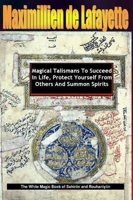 Magical Talismans to Succeed In Life, Protect Yourself from Others and Summon Spirits