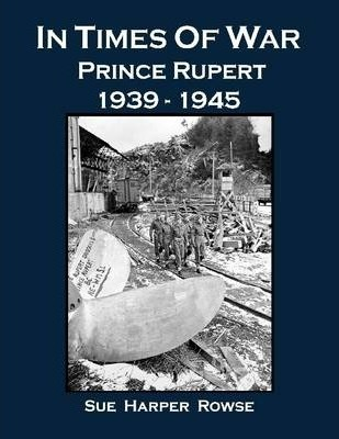 In Times of War: Prince Rupert 1939-1945