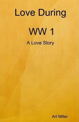 Love During WW 1: A Love Story