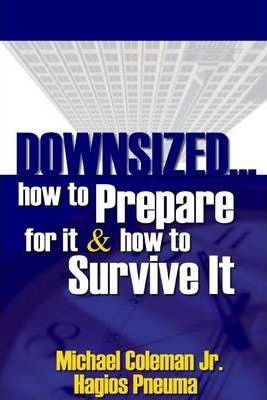 Downsized...: How to Prepare for it & How to Survive It