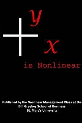 Y X Is Nonlinear: Published by the Nonlinear Management Class at the Bill Greehey School of Business St. Mary's University