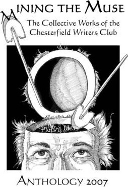 Mining the Muse: Anthology 2007: The Collective Works of the Chesterfield Writers Club