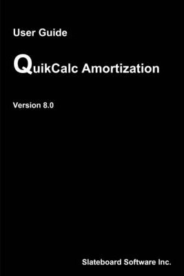 QuikCalc Amortization: User Guide Version 8.0