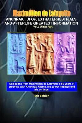 Anunnaki, Ufos, Extraterrestrials and Afterlife Greatest Information.V3: Vol. 3 (Final Part)