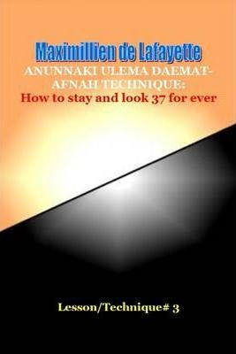 Anunnaki Ulema Daemat-Afnah Technique: How to Stay and Look 37 for ever - Lesson/Technique 3