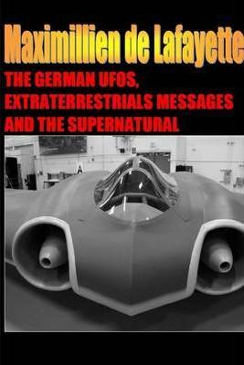 The German UFOs, Extraterrestrials Messages and the Supernatural
