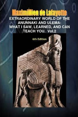 Extraordinary World of the Anunnaki and Ulema: What I Saw, Learned, and Can Teach You. Vol.2 6th Edition
