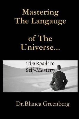 Mastering the Langauge of the Universe: The Road to Self- Mastery