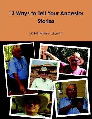 13 Ways to Tell Your Ancestor Stories