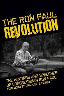 The Ron Paul Revolution: The Writings and Speeches of Congressman Ron Paul