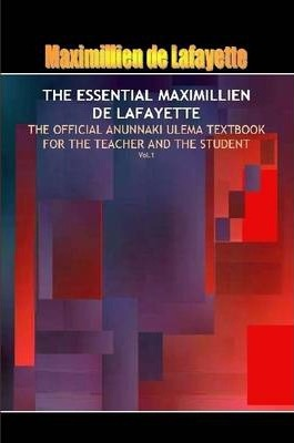 THE ESSENTIAL MAXIMILLIEN DE LAFAYETTE: The Official Anunnaki Ulema Textbook for the Teacher and the Student