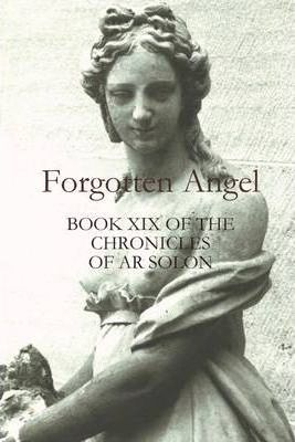 Forgotten Angel: Book XIX of the Chronicles of AR Solon