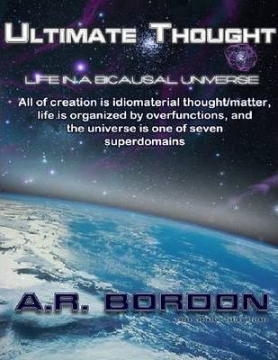 Ultimate Thought : Life In a Bicausal Universe