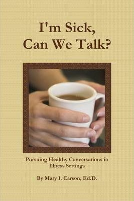 I'm Sick, Can We Talk?: Pursuing Healthy Conversations in Illness Settings