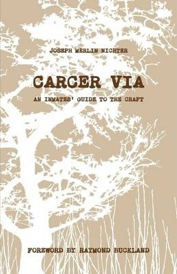 Carcer Via: An Inmates Guide to the Craft