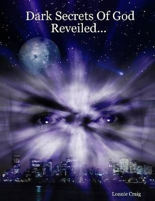Dark Secrets of God Reveiled...