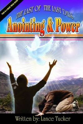 The Last of the Last Days : Anointing and Power